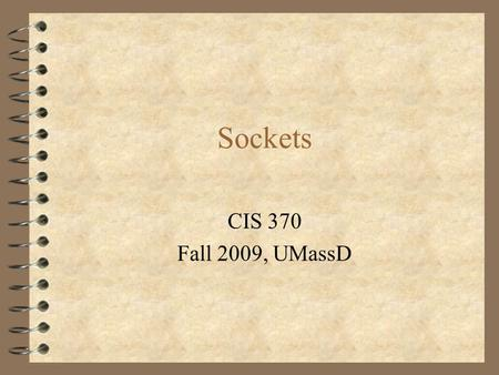 Sockets CIS 370 Fall 2009, UMassD. Introduction  Sockets provide a simple programming interface which is consistent for processes on the same machine.