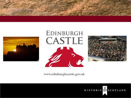 Www.edinburghcastle.gov.uk. Tourism in Scotland c.20 million visitors a year Traditional Markets Rest of UK Europe North America Japan Australia Growing.