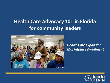 Health Care Advocacy 101 in Florida for community leaders Health Care Expansion Marketplace Enrollment.
