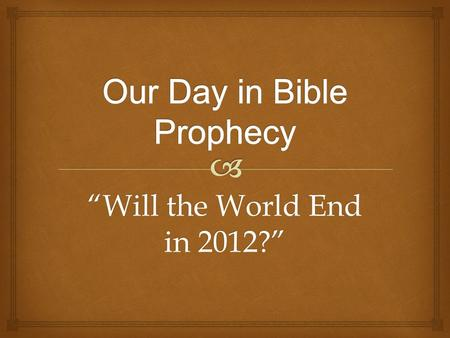 """Will the World End in 2012?"". I. The Mayan Civilization. A.An ancient culture, but not _______. primitive."
