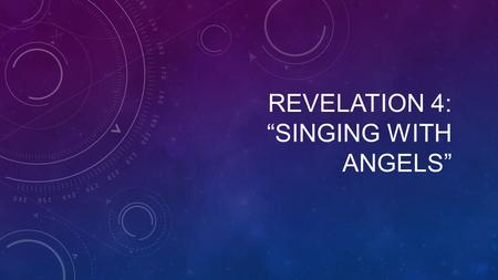 "REVELATION 4: ""SINGING WITH ANGELS"". "" "" After this I looked, and behold, a door standing open in heaven! And the first voice, which I had heard speaking."