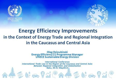 Energy Efficiency Improvements in the Context of Energy Trade and Regional Integration in the Caucasus and Central Asia Oleg Dzioubinski Energy Efficiency.