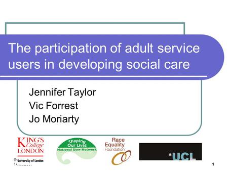 SCIE Birmingham 14/06/2007 1 The participation of adult service users in developing social care Jennifer Taylor Vic Forrest Jo Moriarty.