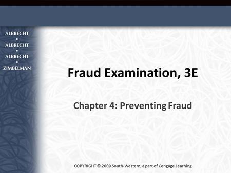Fraud Examination, 3E Chapter 4: Preventing Fraud COPYRIGHT © 2009 South-Western, a part of Cengage Learning.