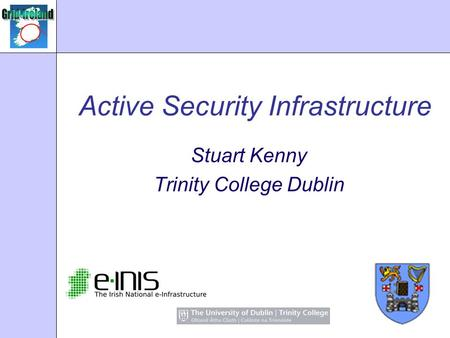 Active Security Infrastructure Stuart Kenny Trinity College Dublin.