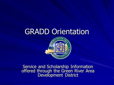 GRADD Orientation Service and Scholarship Information offered through the Green River Area Development District.
