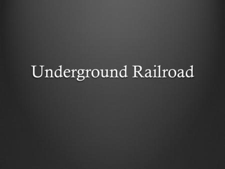 Underground Railroad. Vocabulary Abolition: the movement to end slavery Abolitionist: a person who believed and worked for the abolishment (end) of.