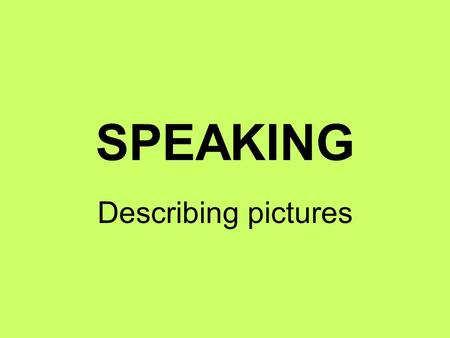 SPEAKING Describing pictures.