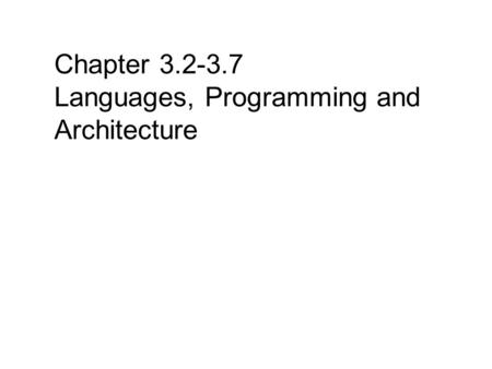 Chapter 3.2-3.7 Languages, Programming and Architecture.