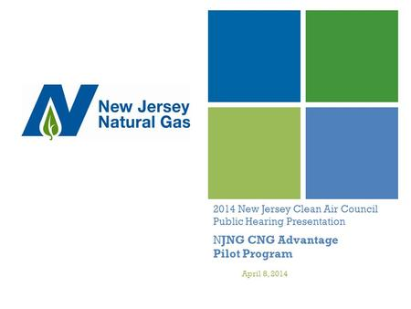 2014 New Jersey Clean Air Council Public Hearing Presentation NJNG CNG Advantage Pilot Program April 8, 2014.
