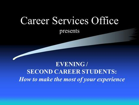 Career Services Office presents EVENING / SECOND CAREER STUDENTS: How to make the most of your experience.