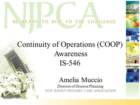 Continuity of Operations (COOP) Awareness IS-546 Amelia Muccio Director of Disaster Planning NEW JERSEY PRIMARY CARE ASSOCIATION.
