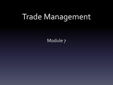 Trade Management Module 7. Trade Management Sales Negotiation Sales Documents Sales Order Work Order Invoices.