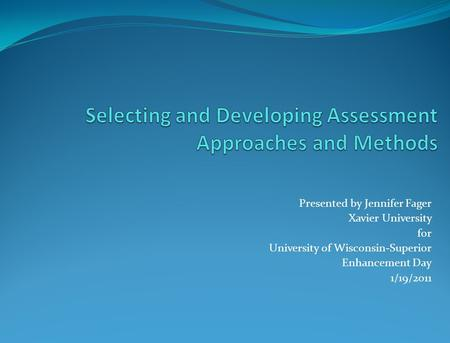 Presented by Jennifer Fager Xavier University for University of Wisconsin-Superior Enhancement Day 1/19/2011.