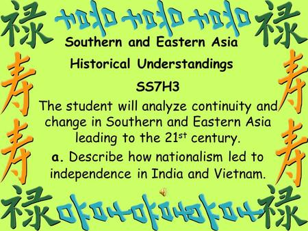 1 Southern and Eastern Asia Historical Understandings SS7H3 The student will analyze continuity and change in Southern and Eastern Asia leading to the.