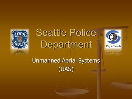 Unmanned Aerial Systems (UAS) Seattle Police Department.