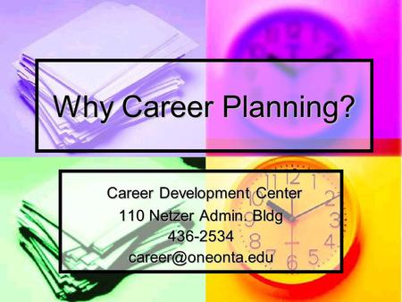 Why Career Planning? Career Development Center Career Development Center 110 Netzer Admin. Bldg