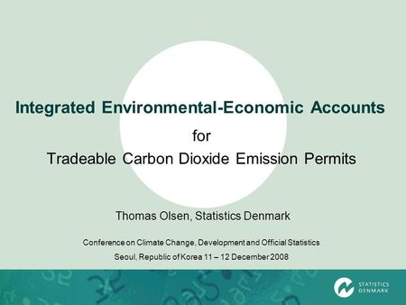 Integrated Environmental-Economic Accounts for Tradeable Carbon Dioxide Emission Permits Thomas Olsen, Statistics Denmark Conference on Climate Change,