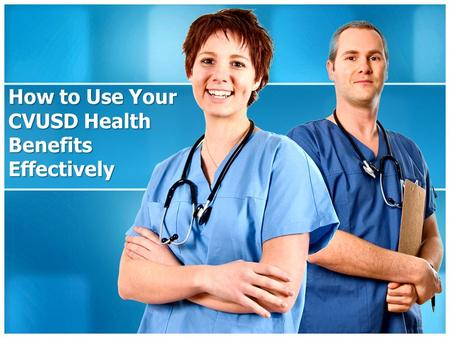 How to Use Your CVUSD Health Benefits Effectively.