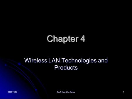 2001/11/16 Prof. Huei-Wen Ferng 1 Chapter 4 Wireless LAN Technologies and Products.