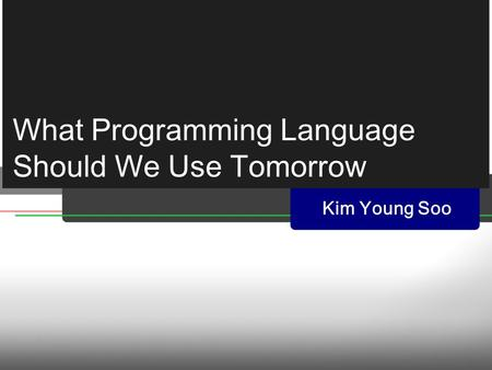 What Programming Language Should We Use Tomorrow Kim Young Soo.