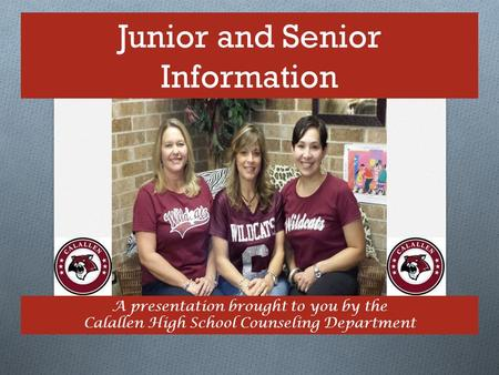 Junior and Senior Information A presentation brought to you by the Calallen High School Counseling Department.