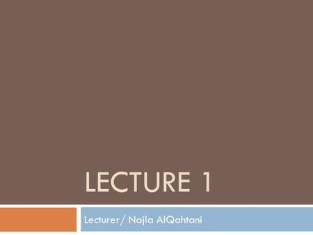LECTURE 1 Lecturer/ Najla AlQahtani. An Overview of Language Teaching Approaches.