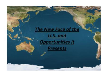 The New Face of the U.S. and Opportunities it Presents.
