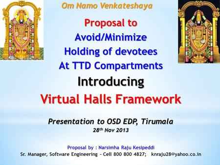Proposal to Avoid/Minimize Holding of devotees At TTD Compartments Introducing Virtual Halls Framework Presentation to OSD EDP, Tirumala 28 th Nov 2013.