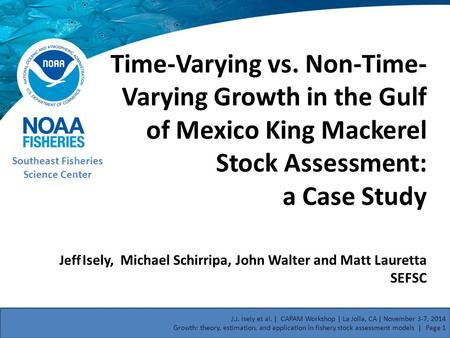 Time-Varying vs. Non-Time- Varying Growth in the Gulf of Mexico King Mackerel Stock Assessment: a Case Study Southeast Fisheries Science Center Jeff Isely,