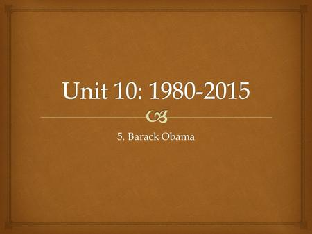 5. Barack Obama.   SWBAT evaluate the Presidency of Barack Obama and assess the impact of his domestic policy on the financial and healthcare sectors.