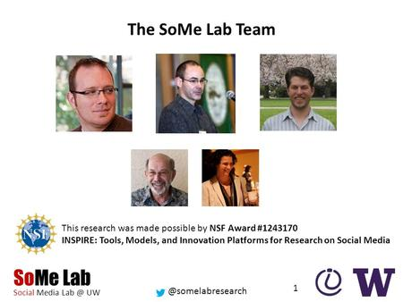 @somelabresearch SoMe Lab Social Media UW This research was made possible by NSF Award #1243170 INSPIRE: Tools, Models, and Innovation Platforms.