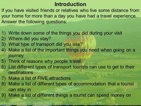 Introduction If you have visited friends or relatives who live some distance from your home for more than a day you have had a travel experience. Answer.