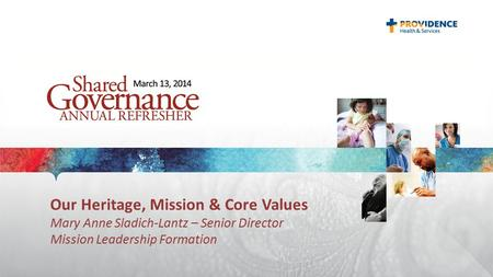Our Heritage, Mission & Core Values Mary Anne Sladich-Lantz – Senior Director Mission Leadership Formation.