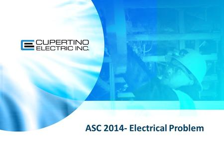 ASC 2014- Electrical Problem. ● Day Of Support Introductions- CEI Day-Of Support Team Marina Gilmore Correspondence with customer.