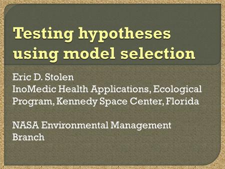 Eric D. Stolen InoMedic Health Applications, Ecological Program, Kennedy Space Center, Florida NASA Environmental Management Branch.