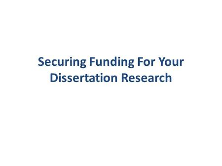 Securing Funding For Your Dissertation Research. Overview Why? When? Where? How? What works? ??