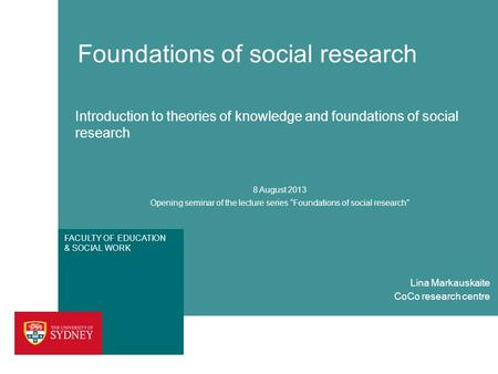 FACULTY OF <strong>EDUCATION</strong> & SOCIAL WORK Foundations of social research Introduction to theories of knowledge and foundations of social research 8 August 2013.