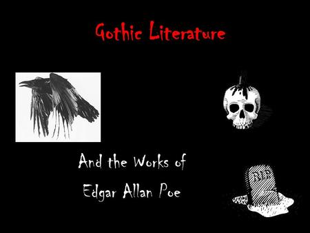 Gothic Literature And the Works of Edgar Allan Poe.
