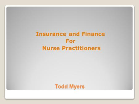 Todd Myers Insurance and Finance For Nurse Practitioners.