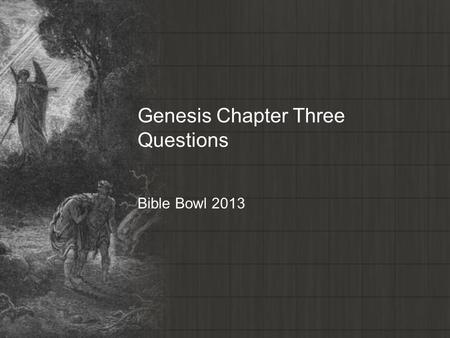 Genesis Chapter Three Questions Bible Bowl 2013. Genesis 3:1 1. What was more subtil than any beast which the LORD God had made? A. the fox B. the spider.