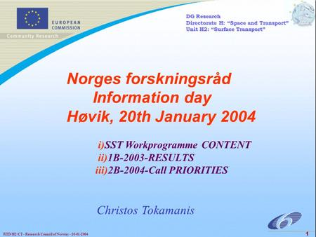 RTD/H2/CT - Research Council of Norway - 20-01-2004 1 Norges forskningsråd Information day Høvik, 20th January 2004 i)SST Workprogramme CONTENT ii)1B-2003-RESULTS.