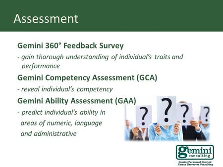 Assessment Gemini 360° Feedback Survey - gain thorough understanding of individual's traits and performance Gemini Competency Assessment (GCA) - reveal.