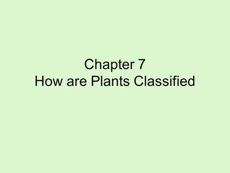 Chapter 7 How are Plants Classified. Plants Trivia What percent of a raw apple is water? 84% What percent of a cucumber is water? 96% How many kernels.