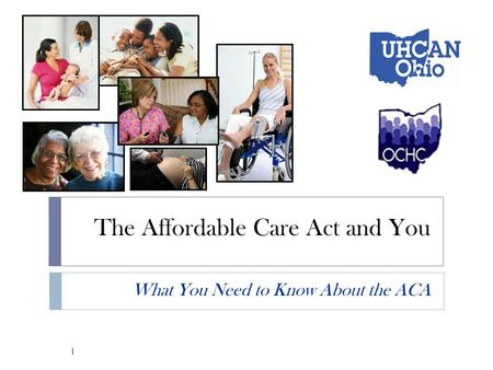 The Affordable Care Act and You What You Need to Know About the ACA 1.