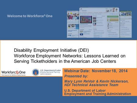 Welcome to Workforce 3 One U.S. Department of Labor Employment and Training Administration Webinar Date: November 18, 2014 Presented by: Mary Lynn ReVoir.