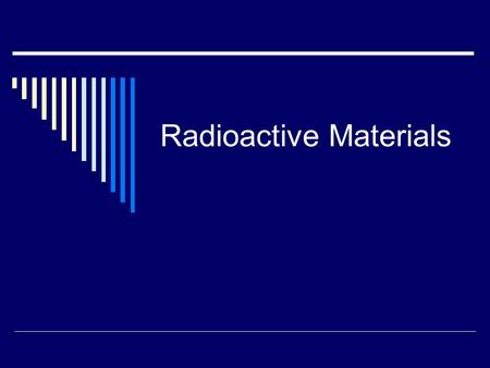 Radioactive Materials.  Elements that emit radiation all the time are called radioactive  Radioactive elements that are found in the world around us.