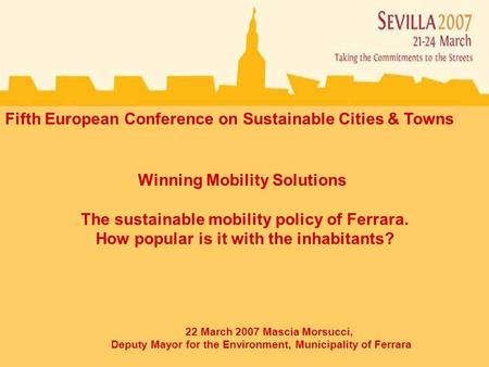 Winning Mobility Solutions The sustainable mobility policy of Ferrara. How popular is it with the inhabitants? Fifth European Conference on Sustainable.