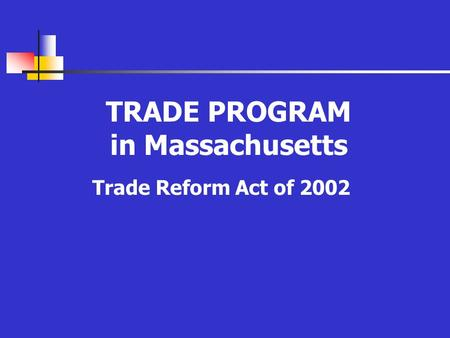 TRADE PROGRAM in Massachusetts Trade Reform Act of 2002.