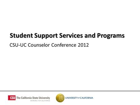 CSU-UC Counselor Conference 2012 Student Support Services and Programs.